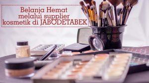 Belanja Hemat melalui supplier kosmetik di jabodetabek